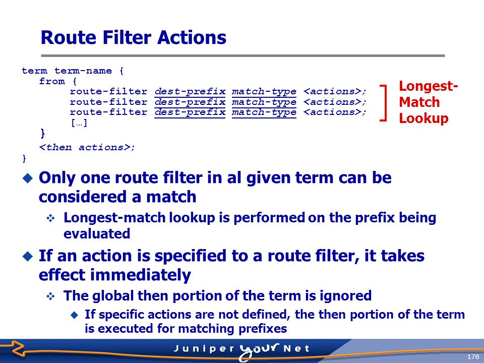 Route Filter Actions term term-name { from { route-filter dest-prefix match-type <actions>; […] }